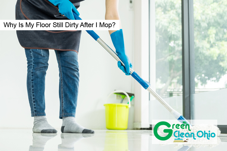 Why Is My Floor Still Dirty After I Mop?