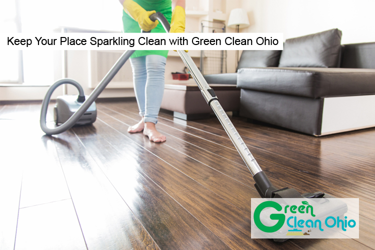 Keep Your Place Sparkling Clean with Green Clean Ohio